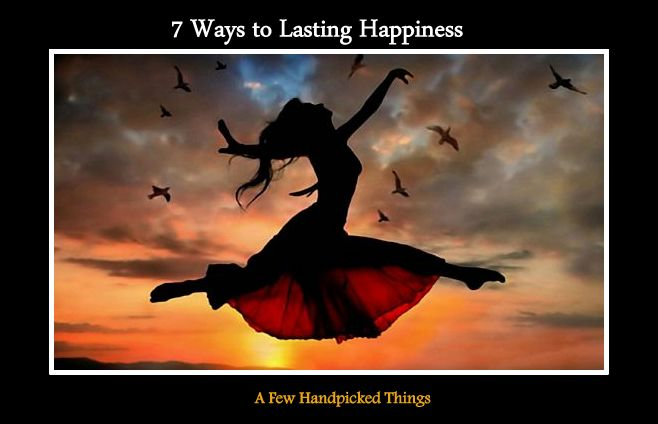 7 Ways to Lasting Happiness